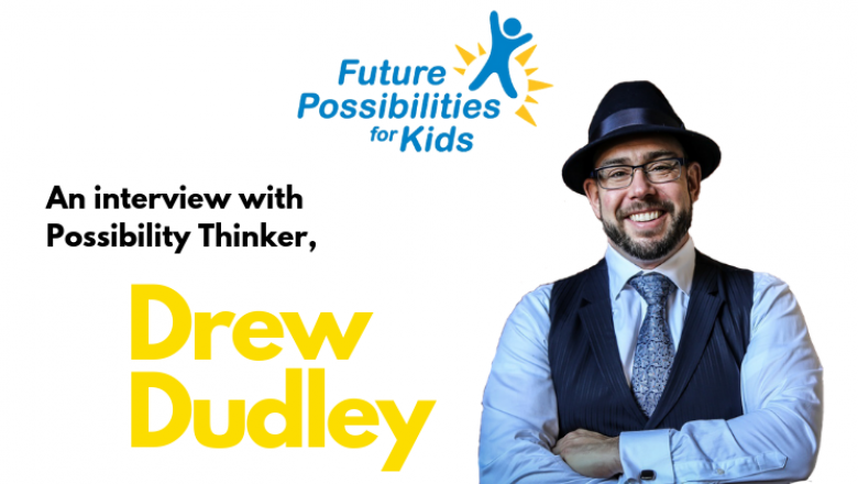 Possibility Thinker – Drew Dudley